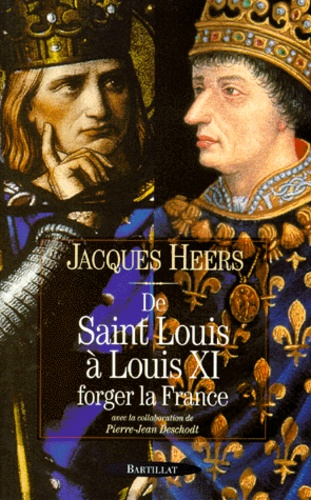 De Saint Louis à Louis XI Forger la France